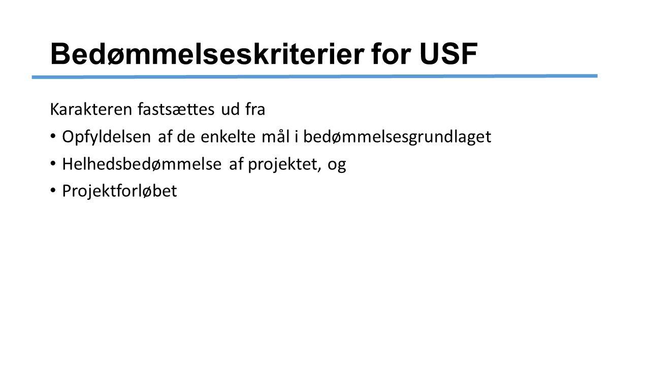 Bedømmelseskriterier for USF Karakteren fastsættes ud fra Opfyldelsen af de enkelte mål i bedømmelsesgrundlaget Helhedsbedømmelse af projektet, og Projektforløbet