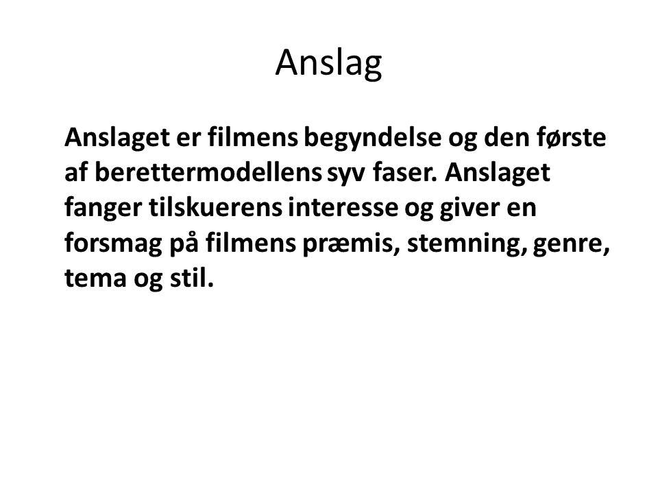 Anslag Anslaget er filmens begyndelse og den første af berettermodellens syv faser.