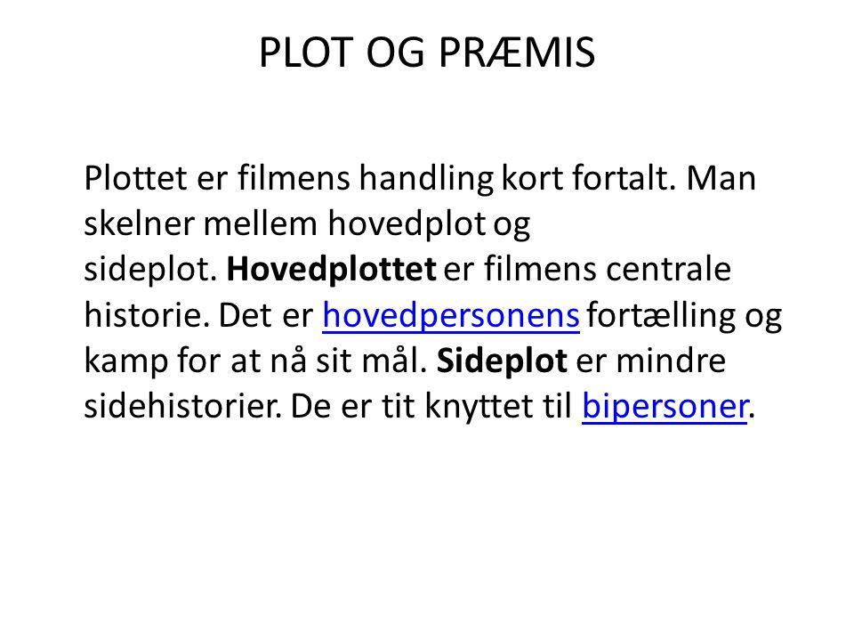 PLOT OG PRÆMIS Plottet er filmens handling kort fortalt.