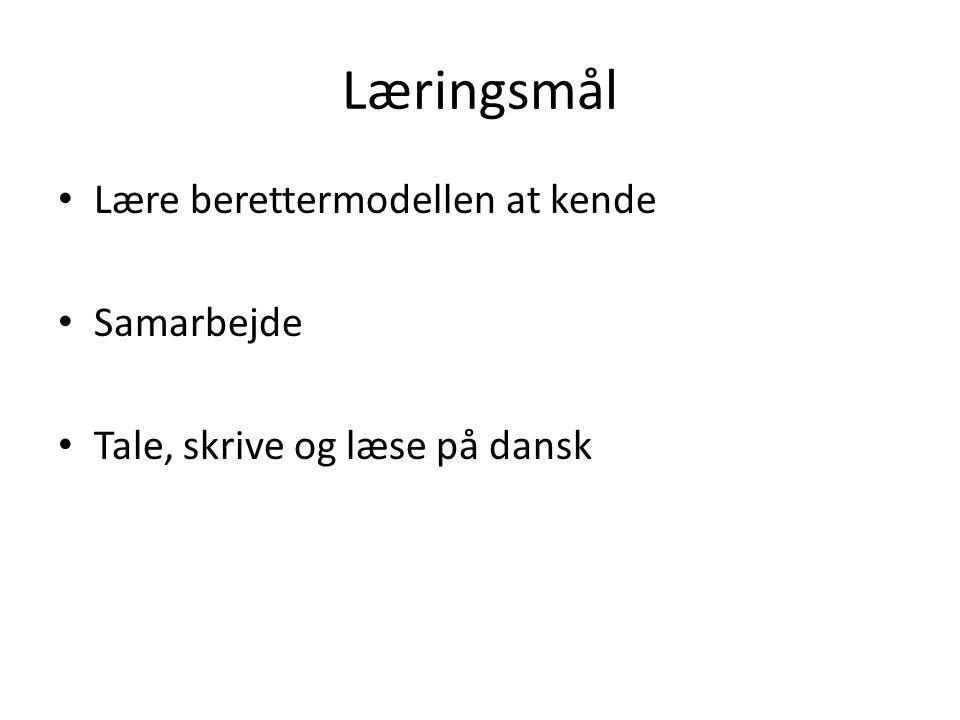 Læringsmål Lære berettermodellen at kende Samarbejde Tale, skrive og læse på dansk