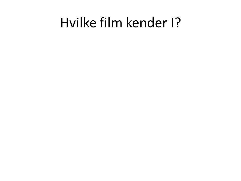 Hvilke film kender I?