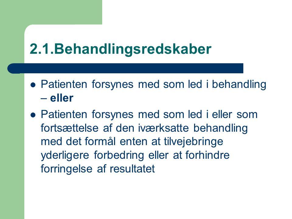 2.1.Behandlingsredskaber Patienten forsynes med som led i behandling – eller Patienten forsynes med som led i eller som fortsættelse af den iværksatte behandling med det formål enten at tilvejebringe yderligere forbedring eller at forhindre forringelse af resultatet