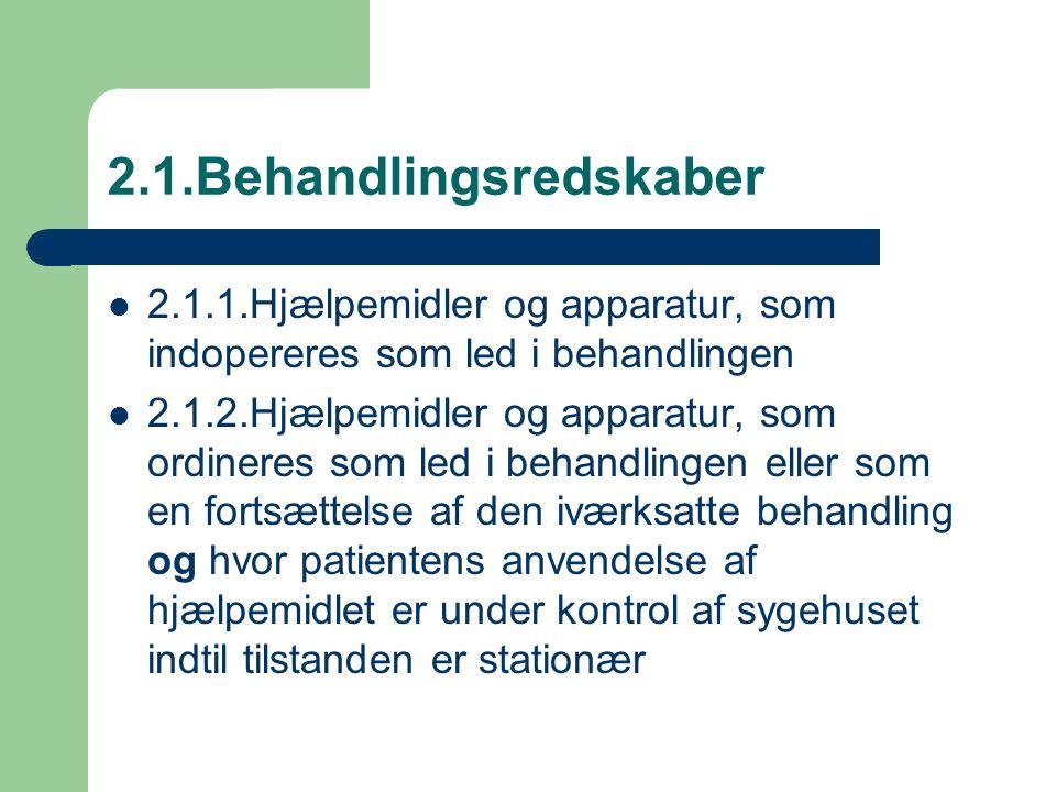 2.1.Behandlingsredskaber 2.1.1.Hjælpemidler og apparatur, som indopereres som led i behandlingen 2.1.2.Hjælpemidler og apparatur, som ordineres som led i behandlingen eller som en fortsættelse af den iværksatte behandling og hvor patientens anvendelse af hjælpemidlet er under kontrol af sygehuset indtil tilstanden er stationær