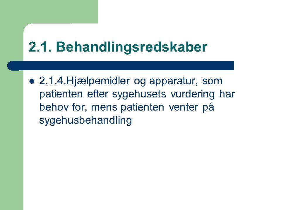 2.1. Behandlingsredskaber 2.1.4.Hjælpemidler og apparatur, som patienten efter sygehusets vurdering har behov for, mens patienten venter på sygehusbeh