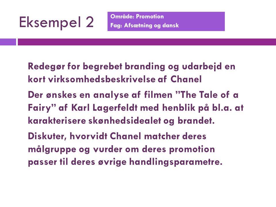 Eksempel 2 Område: Promotion Fag: Afsætning og dansk Redegør for begrebet branding og udarbejd en kort virksomhedsbeskrivelse af Chanel Der ønskes en