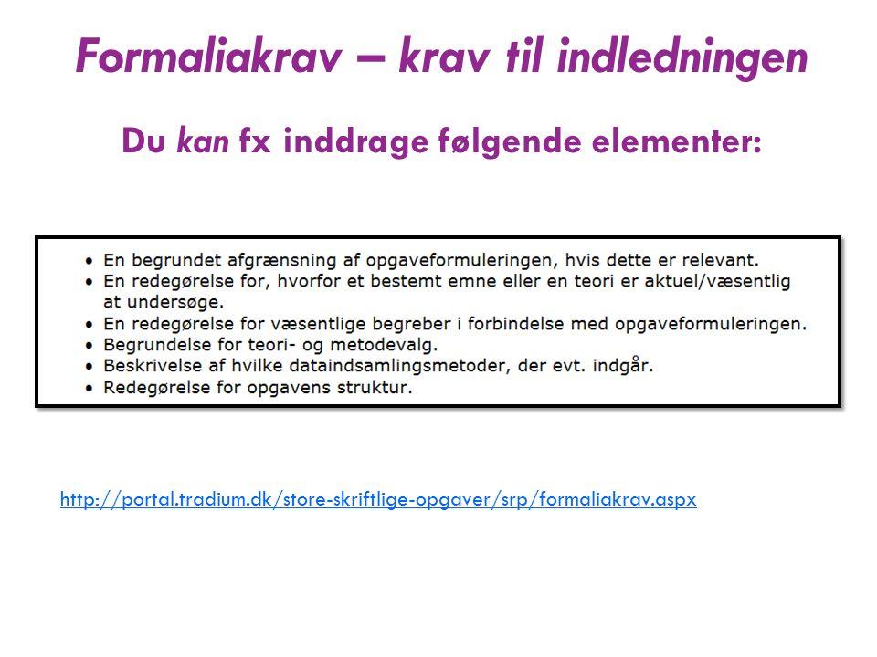 http://portal.tradium.dk/store-skriftlige-opgaver/srp/formaliakrav.aspx Formaliakrav – krav til indledningen Du kan fx inddrage følgende elementer: