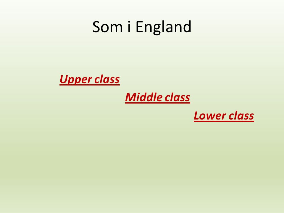 Som i England Upper class Middle class Lower class