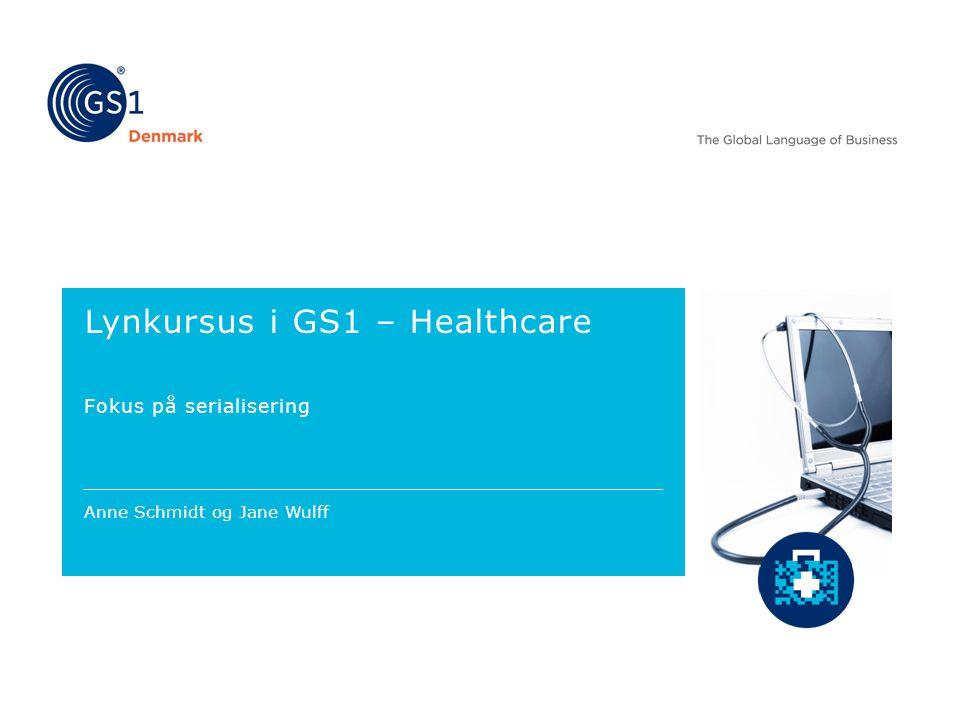 Lynkursus i GS1 – Healthcare Fokus på serialisering Anne Schmidt og Jane Wulff