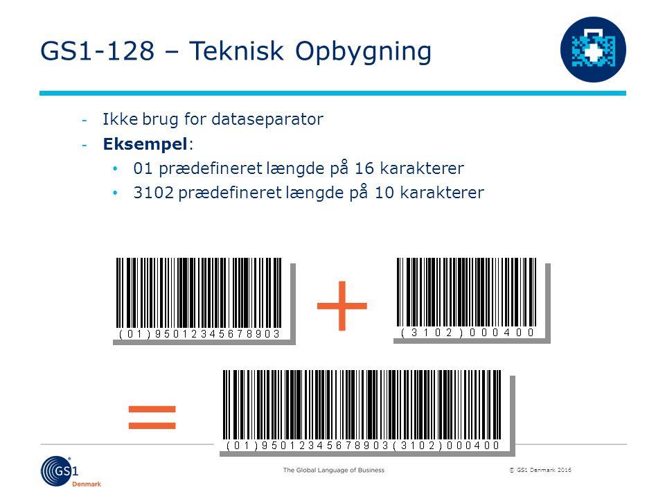 © GS1 Denmark 2016 + = GS1-128 – Teknisk Opbygning Ikke brug for dataseparator Eksempel: 01 prædefineret længde på 16 karakterer 3102 prædefineret længde på 10 karakterer