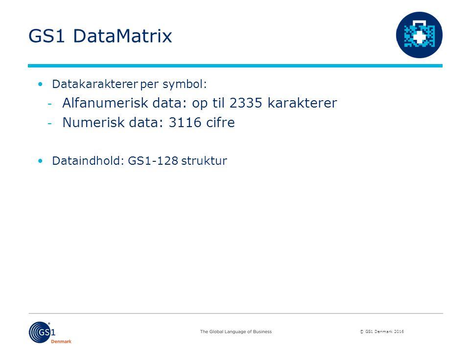 © GS1 Denmark 2016 GS1 DataMatrix Datakarakterer per symbol: Alfanumerisk data: op til 2335 karakterer Numerisk data: 3116 cifre Dataindhold: GS1-128 struktur