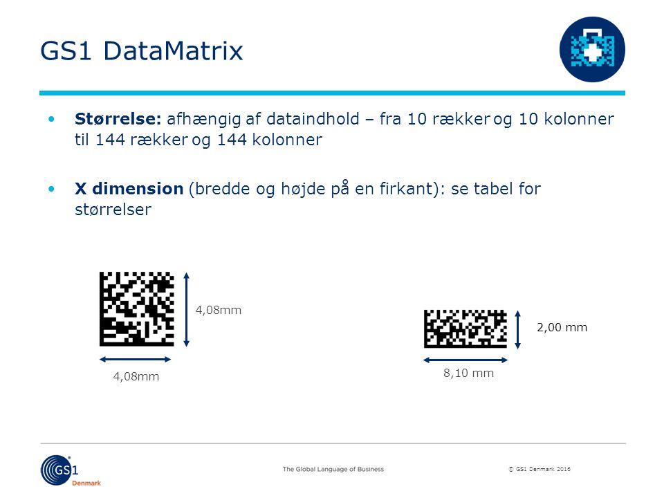 © GS1 Denmark 2016 GS1 DataMatrix Størrelse: afhængig af dataindhold – fra 10 rækker og 10 kolonner til 144 rækker og 144 kolonner X dimension (bredde og højde på en firkant): se tabel for størrelser 4,08mm 8,10 mm 2,00 mm