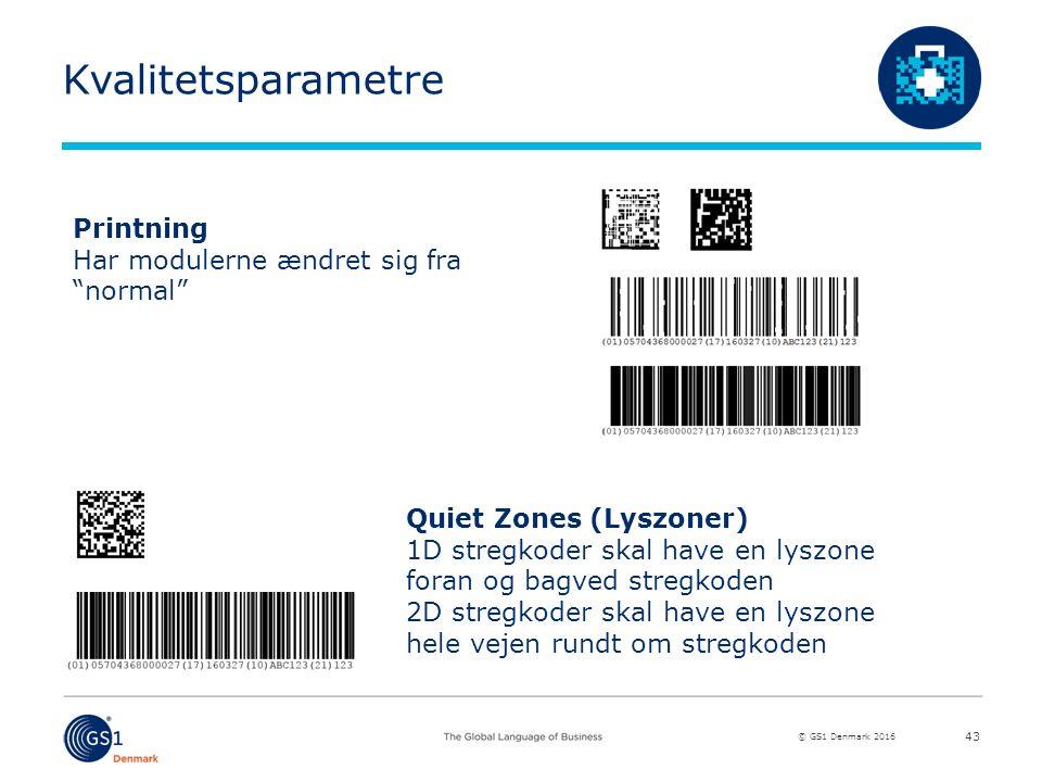 © GS1 Denmark 2016 Kvalitetsparametre 43 Printning Har modulerne ændret sig fra normal Quiet Zones (Lyszoner) 1D stregkoder skal have en lyszone foran og bagved stregkoden 2D stregkoder skal have en lyszone hele vejen rundt om stregkoden