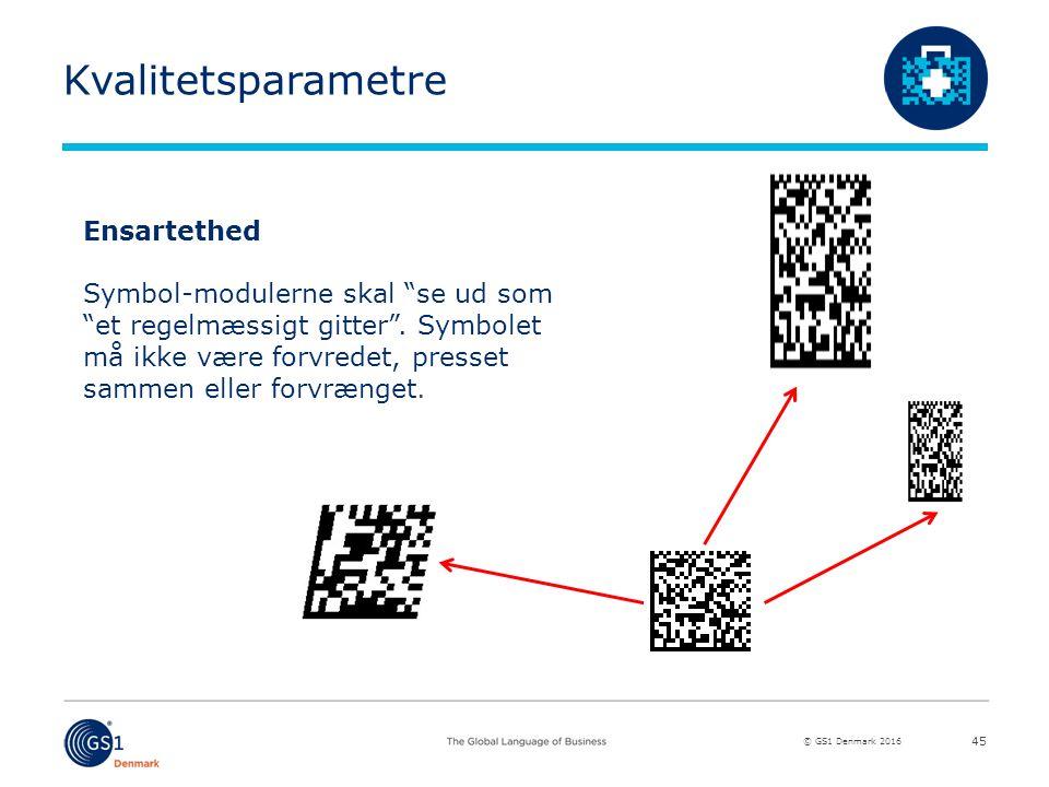 © GS1 Denmark 2016 Kvalitetsparametre 45 Ensartethed Symbol-modulerne skal se ud som et regelmæssigt gitter .
