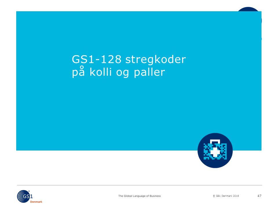 © GS1 Denmark 2016 GS1-128 stregkoder på kolli og paller 47