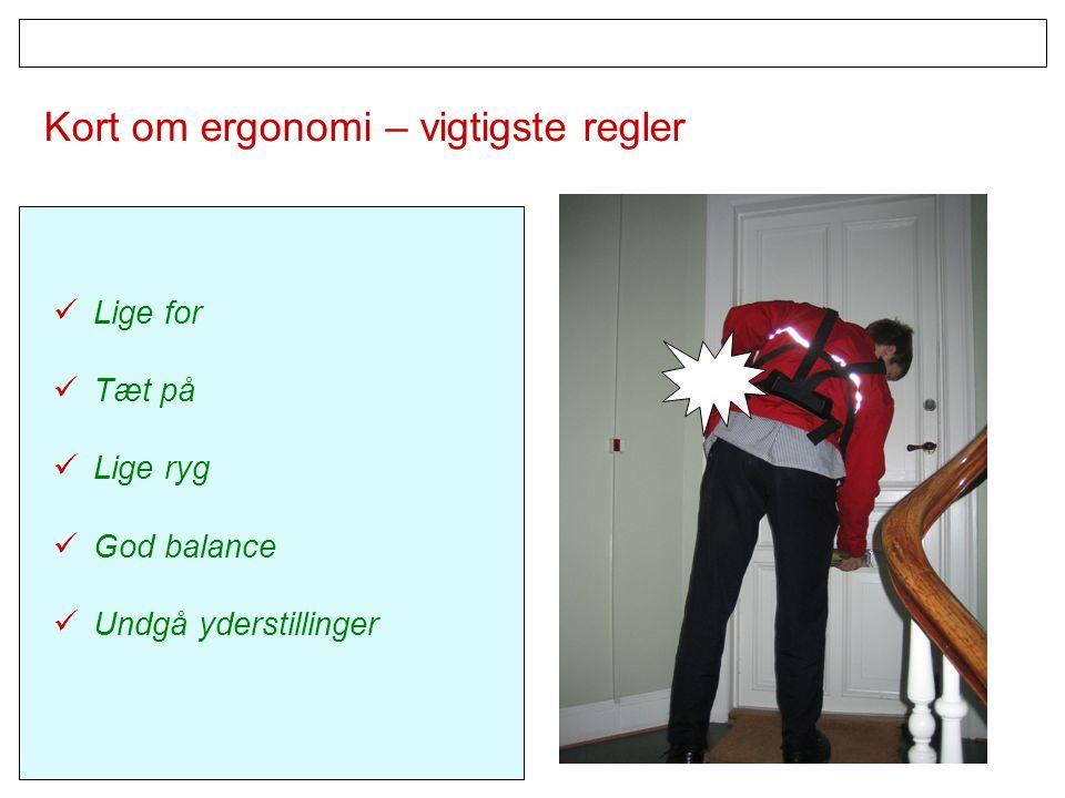 Kort om ergonomi – vigtigste regler Lige for Tæt på Lige ryg God balance Undgå yderstillinger