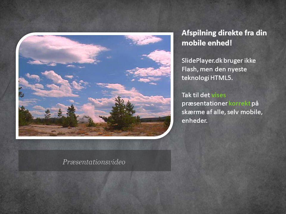 Præsentationsvideo Afspilning direkte fra din mobile enhed.