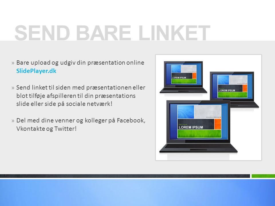» Bare upload og udgiv din præsentation online SlidePlayer.dk » Send linket til siden med præsentationen eller blot tilføje afspilleren til din præsentations slide eller side på sociale netværk.