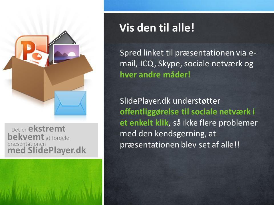 Spred linket til præsentationen via e- mail, ICQ, Skype, sociale netværk og hver andre måder.