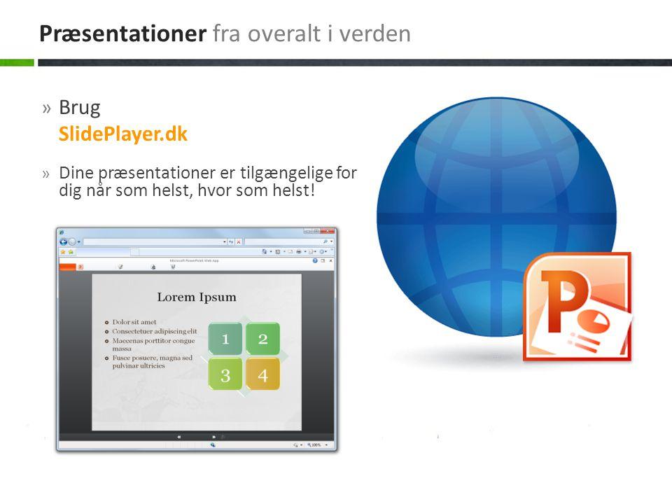 » Brug SlidePlayer.dk » Dine præsentationer er tilgængelige for dig når som helst, hvor som helst.