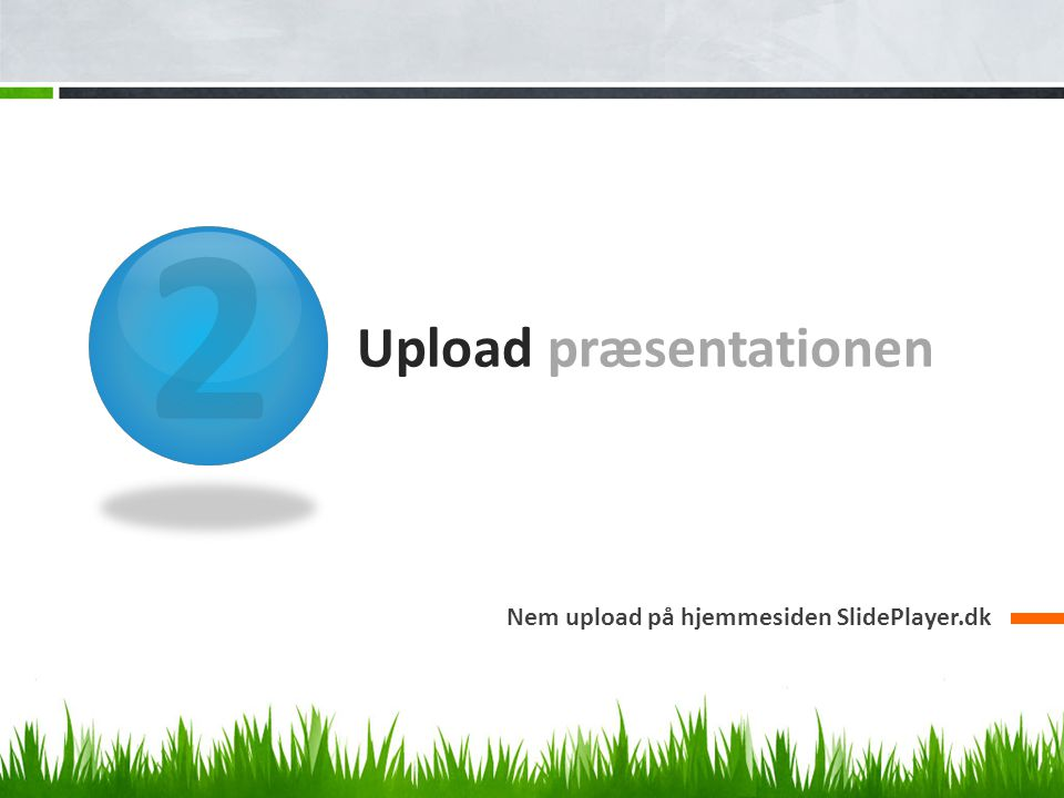 2 Upload præsentationen Nem upload på hjemmesiden SlidePlayer.dk