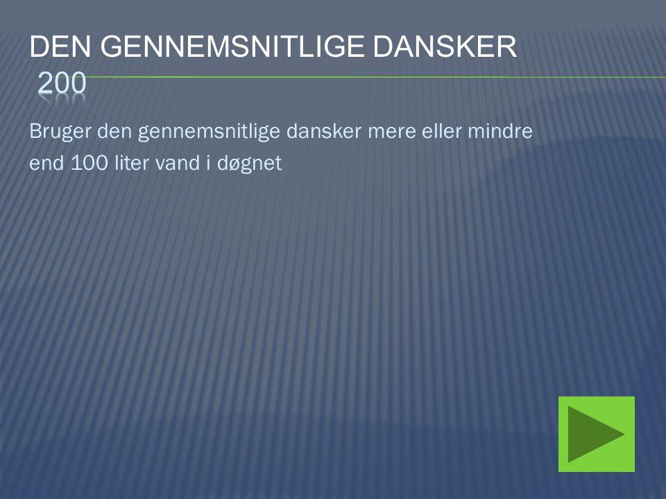 Bruger den gennemsnitlige dansker mere eller mindre end 100 liter vand i døgnet