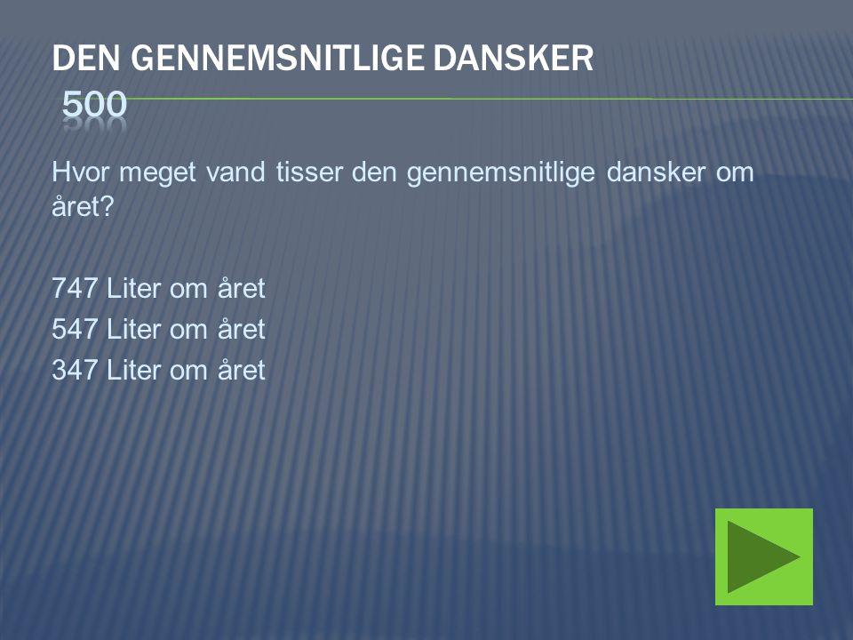 Hvor meget vand tisser den gennemsnitlige dansker om året? 747 Liter om året 547 Liter om året 347 Liter om året