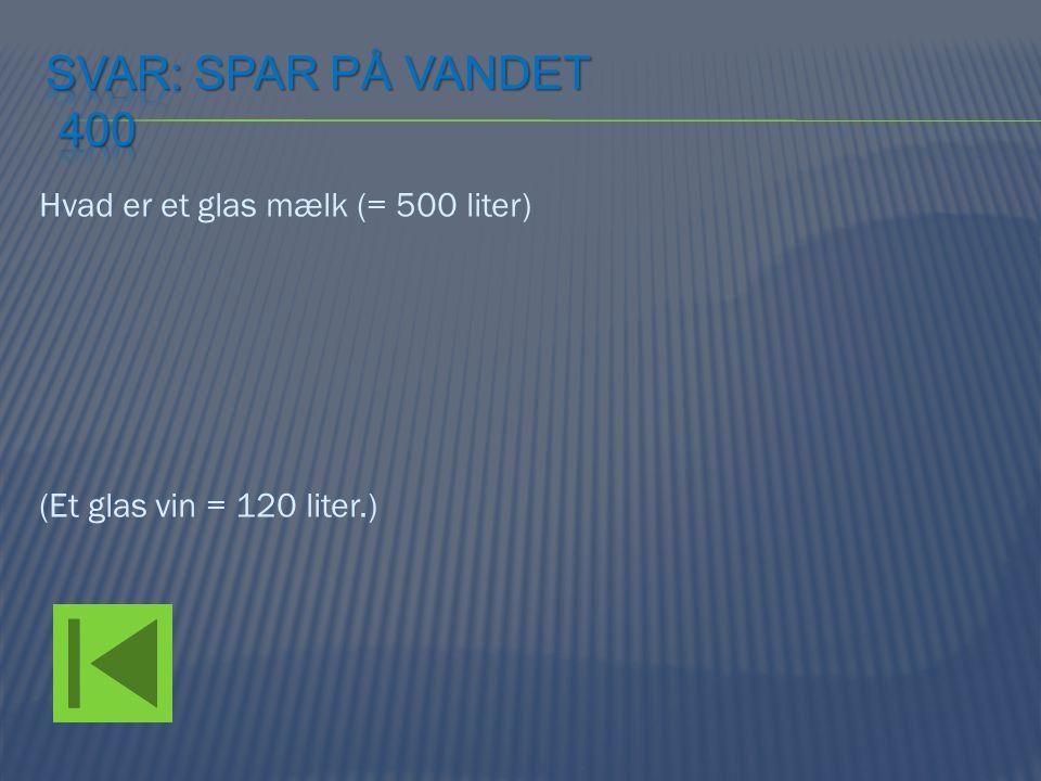 Hvad er et glas mælk (= 500 liter) (Et glas vin = 120 liter.)