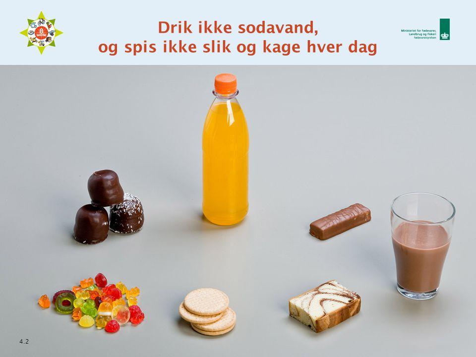 Drik ikke sodavand, og spis ikke slik og kage hver dag 4.2