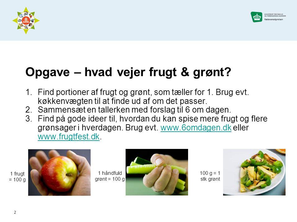 3 Brug flere grønsager i kødretter •Spis altid én og gerne flere slags grønsager til eller i den varme mad hver dag.