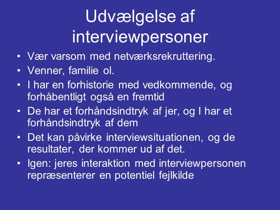 Udvælgelse af interviewpersoner •Vær varsom med netværksrekruttering.