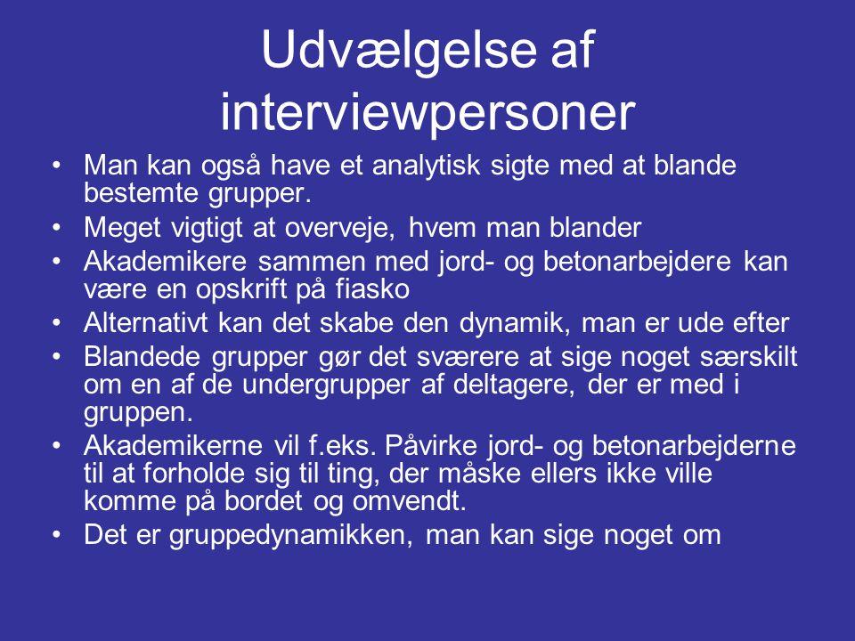 Udvælgelse af interviewpersoner •Man kan også have et analytisk sigte med at blande bestemte grupper.