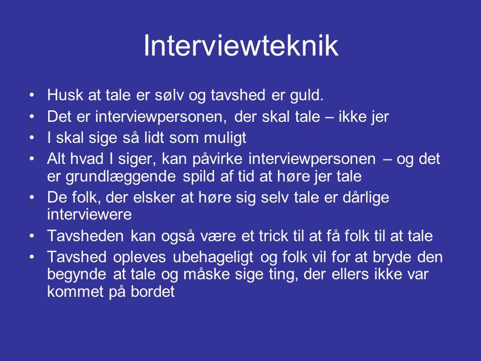 Interviewteknik •Husk at tale er sølv og tavshed er guld.