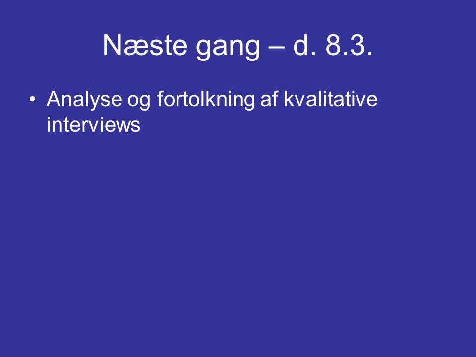 Næste gang – d. 8.3. •Analyse og fortolkning af kvalitative interviews