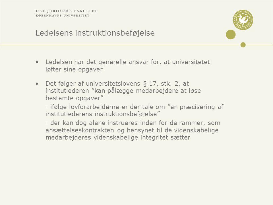 Ledelsens instruktionsbeføjelse •Ledelsen har det generelle ansvar for, at universitetet løfter sine opgaver •Det følger af universitetslovens § 17, stk.