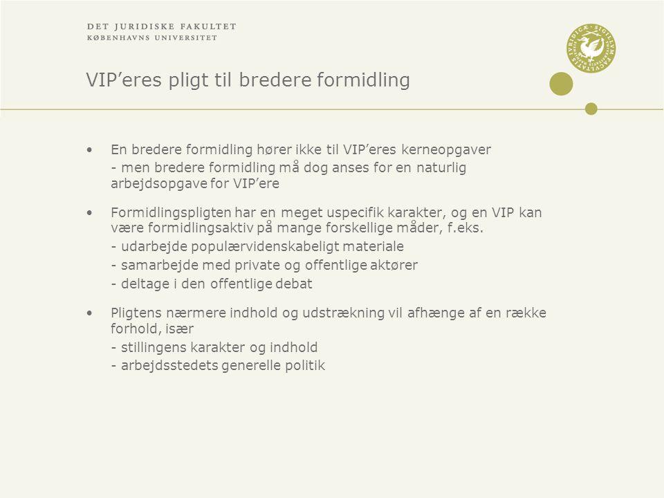 VIP'eres pligt til bredere formidling •En bredere formidling hører ikke til VIP'eres kerneopgaver - men bredere formidling må dog anses for en naturlig arbejdsopgave for VIP'ere •Formidlingspligten har en meget uspecifik karakter, og en VIP kan være formidlingsaktiv på mange forskellige måder, f.eks.