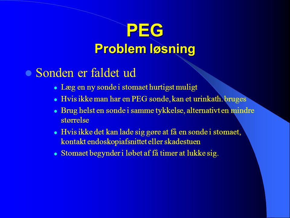 PEG Problem løsning  Sonden er faldet ud  Læg en ny sonde i stomaet hurtigst muligt  Hvis ikke man har en PEG sonde, kan et urinkath.
