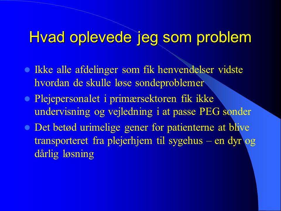 PEG Problem løsning  Der mangler en dims  Kontakt det firma som leverer sonden  Kontakt det sted hvor sonden er lagt  Sørg for at have ekstra dimser liggende