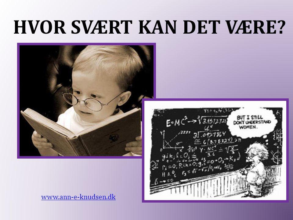 HVOR SVÆRT KAN DET VÆRE? www.ann-e-knudsen.dk
