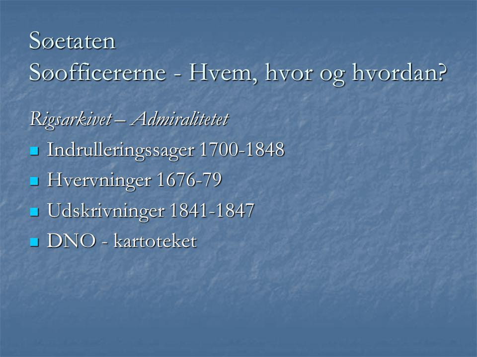 Søetaten Søofficererne - Hvem, hvor og hvordan? Rigsarkivet – Admiralitetet  Indrulleringssager 1700-1848  Hvervninger 1676-79  Udskrivninger 1841-