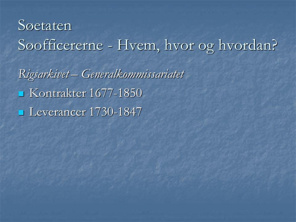 Søetaten Søofficererne - Hvem, hvor og hvordan? Rigsarkivet – Generalkommissariatet  Kontrakter 1677-1850  Leverancer 1730-1847