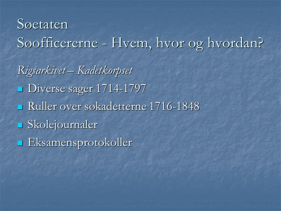 Søetaten Søofficererne - Hvem, hvor og hvordan? Rigsarkivet – Kadetkorpset  Diverse sager 1714-1797  Ruller over søkadetterne 1716-1848  Skolejourn