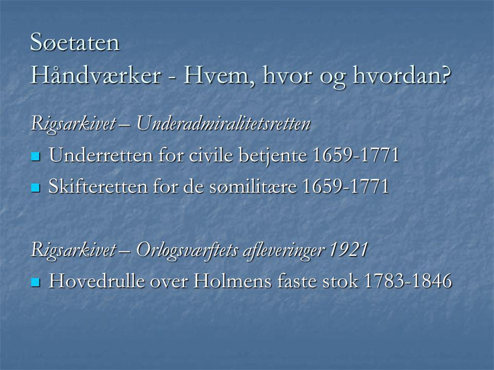Søetaten Håndværker - Hvem, hvor og hvordan? Rigsarkivet – Underadmiralitetsretten  Underretten for civile betjente 1659-1771  Skifteretten for de s