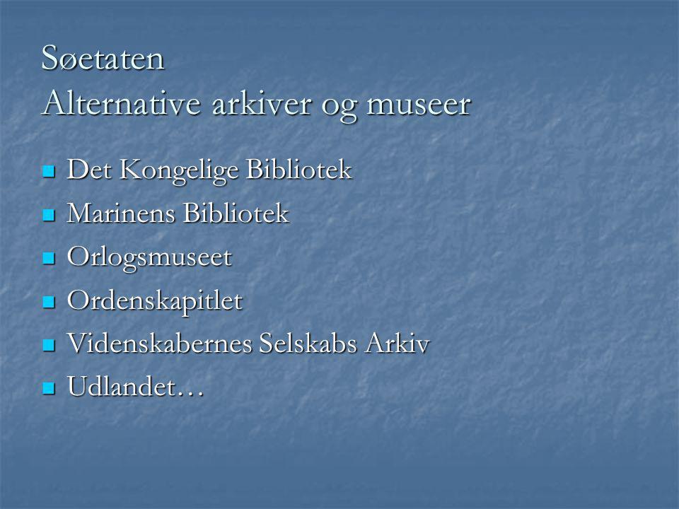 Søetaten Alternative arkiver og museer  Det Kongelige Bibliotek  Marinens Bibliotek  Orlogsmuseet  Ordenskapitlet  Videnskabernes Selskabs Arkiv