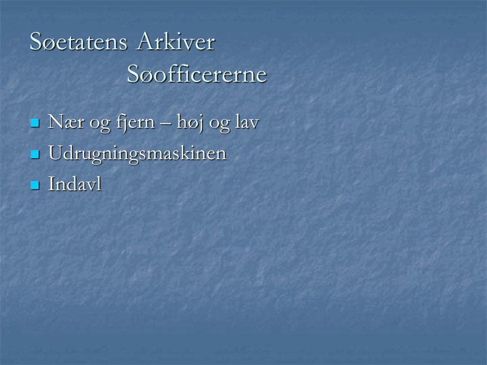 Søetatens Arkiver Søofficererne  Nær og fjern – høj og lav  Udrugningsmaskinen  Indavl