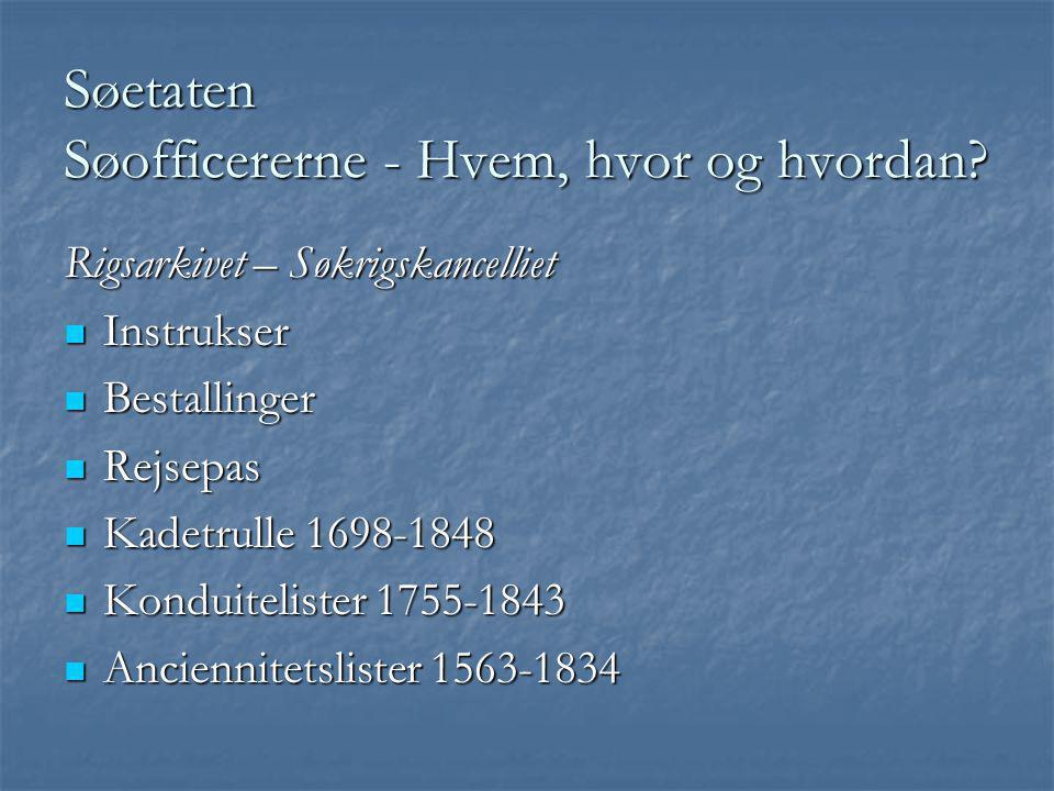 Søetaten Søofficererne - Hvem, hvor og hvordan? Rigsarkivet – Søkrigskancelliet  Instrukser  Bestallinger  Rejsepas  Kadetrulle 1698-1848  Kondui