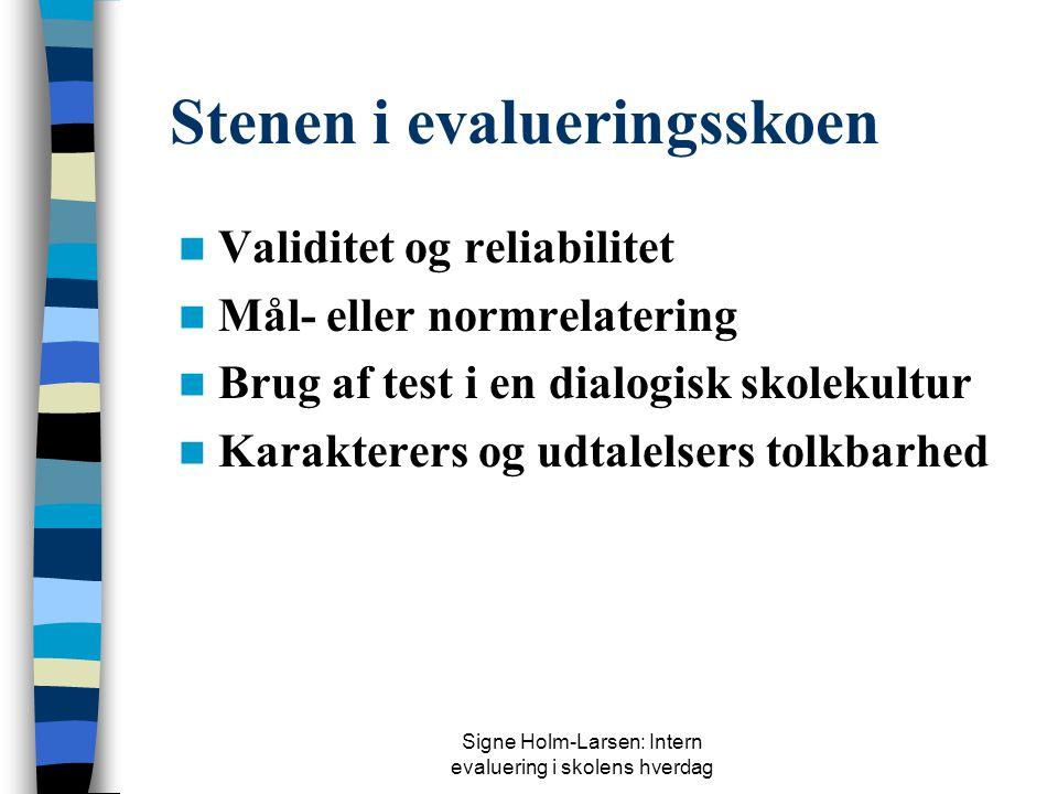 Signe Holm-Larsen: Intern evaluering i skolens hverdag Redskaber i værktøjskassen Evalueringsformer i intern elevevaluering:  Test  Selvevaluering 