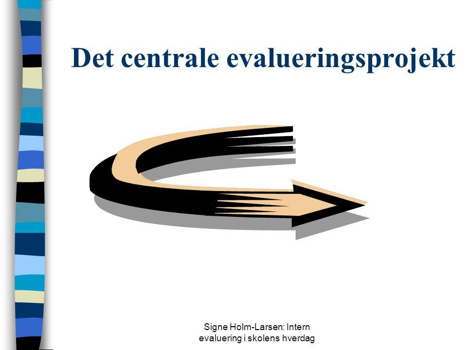 Signe Holm-Larsen: Intern evaluering i skolens hverdag Det centrale evalueringsprojekt