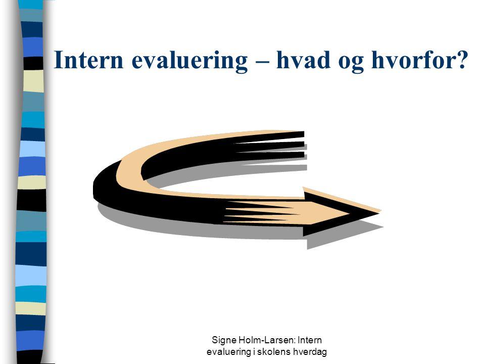 Signe Holm-Larsen: Intern evaluering i skolens hverdag Hvor skal folkeskolen evalueres hen? Om intern evaluering i skolens hverdag Af Signe Holm-Larse