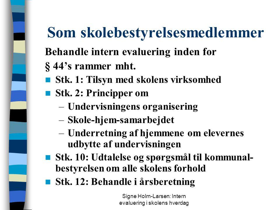 Signe Holm-Larsen: Intern evaluering i skolens hverdag Som skolebestyrelsesmedlemmer Behandle intern evaluering inden for § 44's rammer mht.