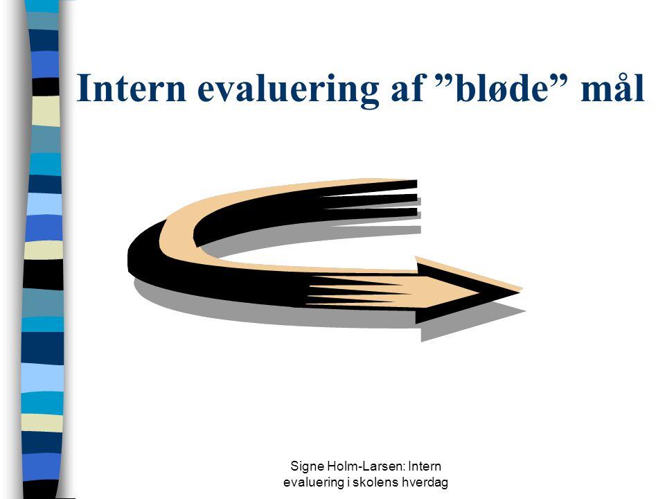 Signe Holm-Larsen: Intern evaluering i skolens hverdag Intern evaluering af bløde mål